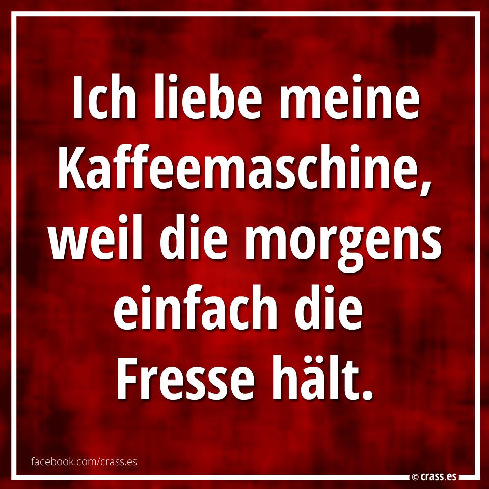 Ich liebe meine Kaffeemaschine, weil die morgens einfach  ~ Kaffeemaschine Lustig