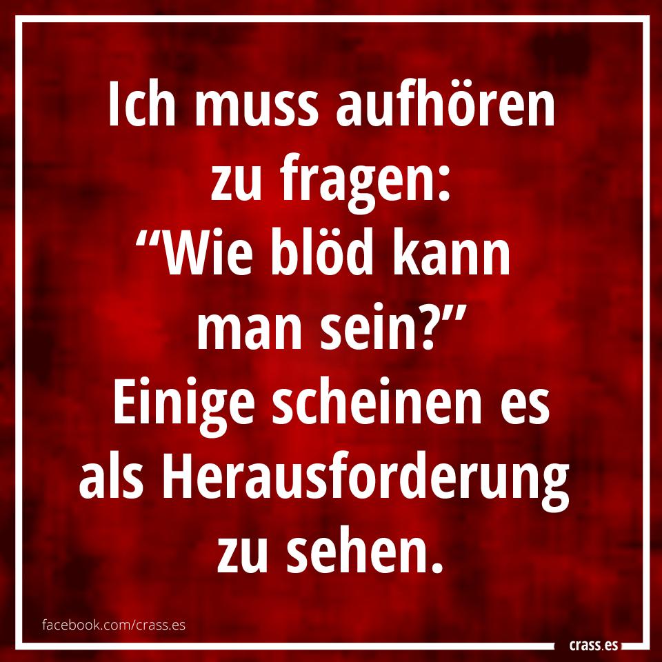 [Bild: crass.es-wie-bloed-kann-man-sein.png]
