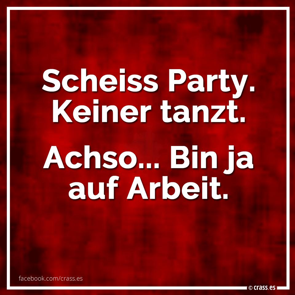 witzige sprüche arbeit Scheiss Party. Keiner tanzt. Achso Bin ja auf Arbeit | Facebook  witzige sprüche arbeit