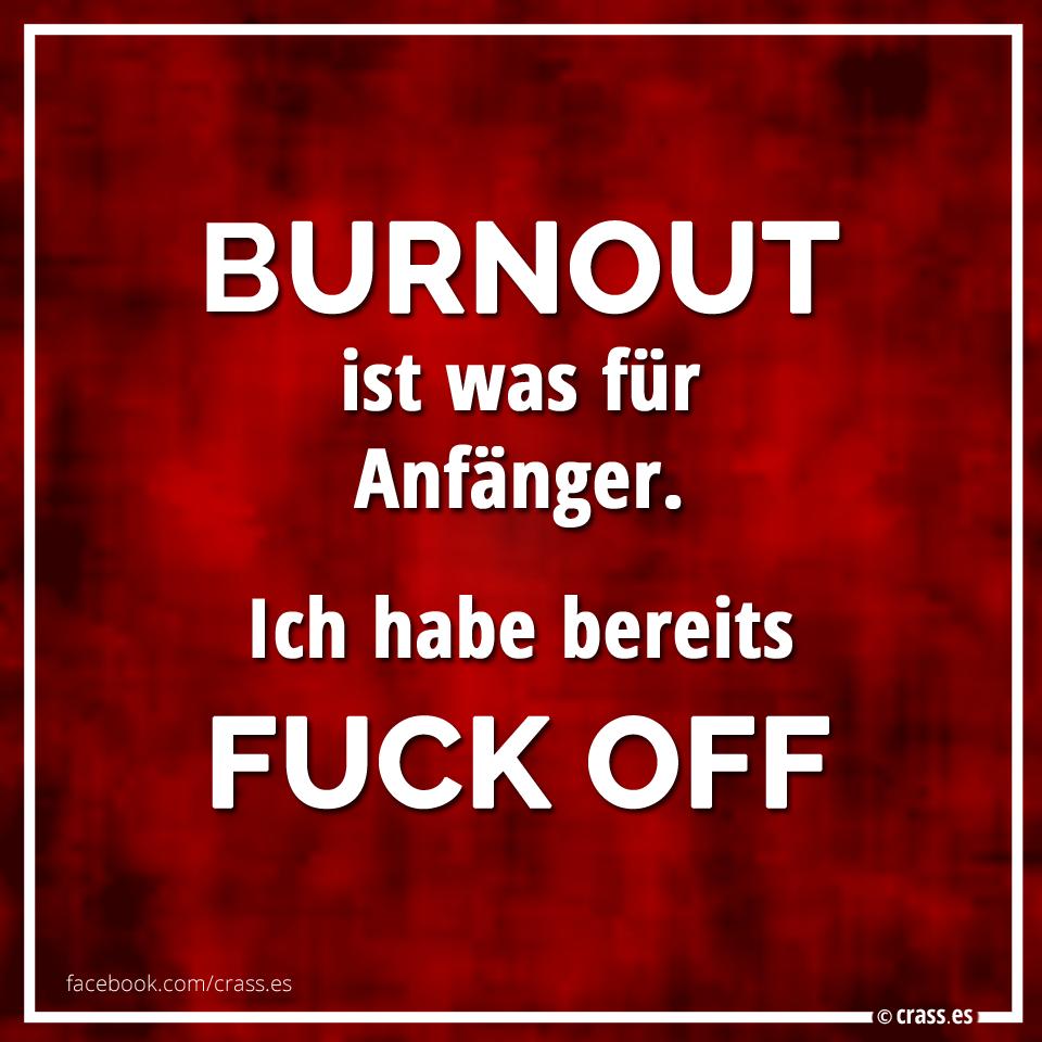 Burnout Ist Was Fur Anfanger Ich Habe Bereits Fuck Off Schwarzer